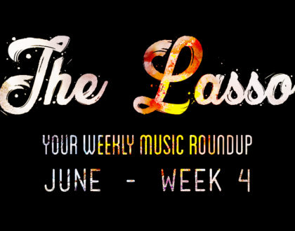 THE LASSO - YOUR WEEKLY MUSIC ROUNDUP - JUNE WEEK 4